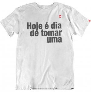 CAMISETA HOJE É DIA DE TOMAR UMA
