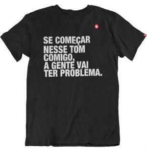 CAMISETA SE COMEÇAR NESSE TOM COMIGO A GENTE VAI TER PROBLEMA