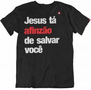 CAMISETA JESUS TÁ AFINZÃO DE SALVAR VOCÊ