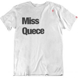 CAMISETA MISS QUECE