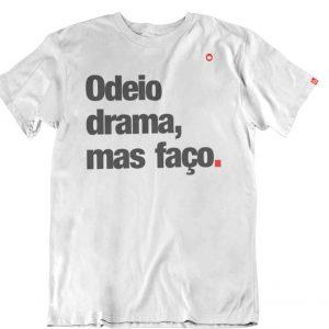 CAMISETA ODEIO DRAMA, MAS FAÇO.