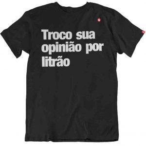 CAMISETA TROCO SUA OPINIÃO POR LITRÃO