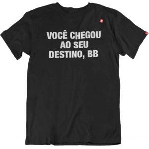 CAMISETA VOCÊ CHEGOU AO SEU DESTINO, BB