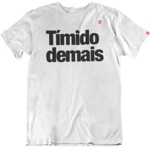 CAMISETA TÍMIDO DEMAIS