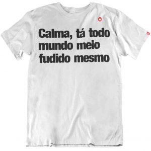 CAMISETA CALMA, TÁ TODO MUNDO MEIO