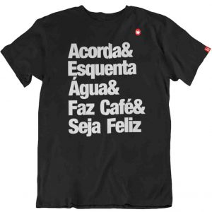 CAMISETA COM FRASE ACORDA & ESQUENTA ÁGUA & FAZ CAFÉ