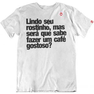 CAMISETA COM FRASE LINDO SEU ROSTINHO, MAS SERÁ QUE SABE FAZER UM CAFÉ GOSTOSO?